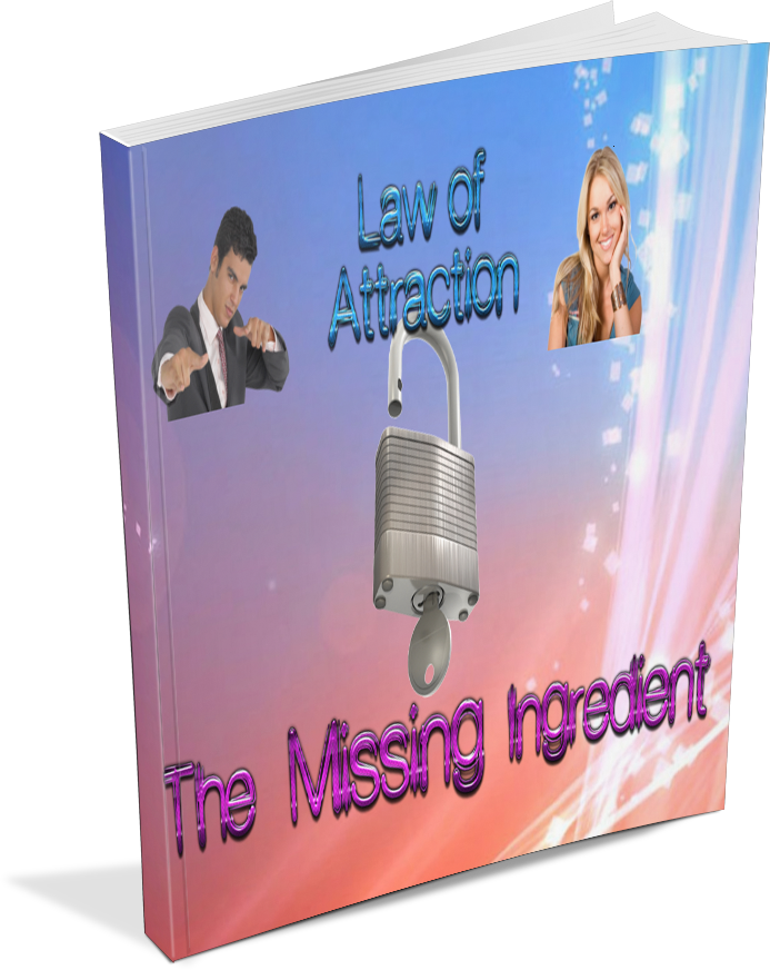 Law of Attraction: The Missing Ingredient