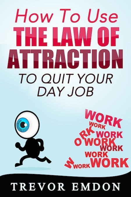 how to use the law of attraction to quit your day job